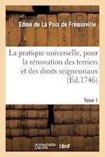 La Pratique Universelle, Pour La Renovation Des Terriers Et Des Droits Seigneuriaux. Tome 1 af De Freminville-E
