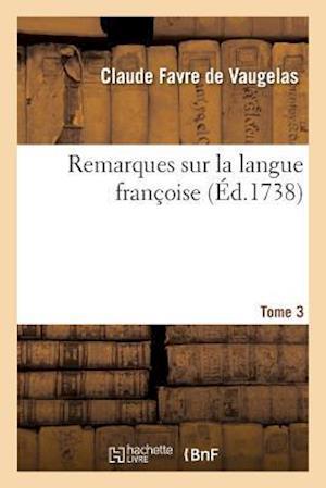 Bog, paperback Remarques Sur La Langue Francoise. Tome 3 af De Vaugelas-C