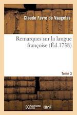 Remarques Sur La Langue Francoise. Tome 3 af De Vaugelas-C