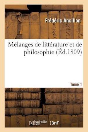 Bog, paperback Melanges de Litterature Et de Philosophie. Tome 1 af Frederic Ancillon