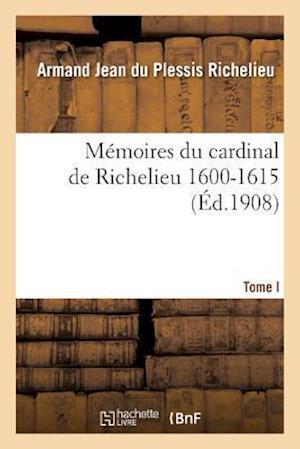 Bog, paperback Memoires Du Cardinal de Richelieu. T. Ier 1600-1615