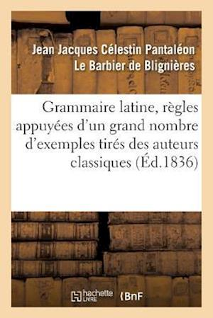 Bog, paperback Grammaire Latine, Regles Appuyees D'Un Grand Nombre D'Exemples Tires Des Auteurs Classiques af De Blignieres-J
