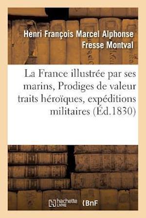 Bog, paperback La France Illustree Par Ses Marins, Ou Prodiges de Valeur, Traits Heroiques, Expeditions Militaires af Fresse Montval-H