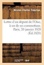 Lettre D'Un Depute de L'Oise, a Un de Ses Commettans. Paris, 20 Janvier 1820 af Nicolas-Charles Tronchon