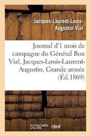Bog, paperback Journal D'Un Mois de Campagne Du General Bon Vial, Jacques-Louis-Laurent-Augustin, a la Grande Armee
