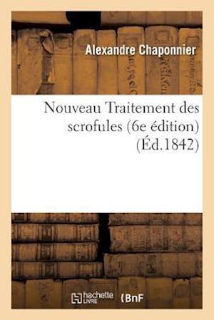 Bog, paperback Nouveau Traitement Des Scrofules Par Le Cher Chaponnier, 6e Edition,