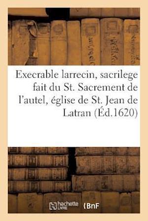 Bog, paperback Execrable Larrecin Et Sacrilege Fait Du S. Sacrement de L'Autel, En L'Eglise de St. Jean de Latran af Sans Auteur