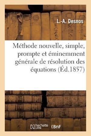 Bog, paperback Methode Nouvelle, Simple, Prompte Et Eminemment Generale de Resolution Des Equations