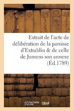 Bog, paperback Extrait de L'Acte de Deliberation de La Paroisse D'Extrablin de Celle de Jumens Son Annexe af Sans Auteur