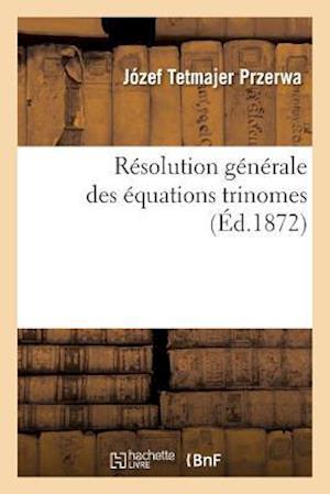 Bog, paperback Resolution Generale Des Equations Trinomes af Tetmajer Przerwa-J