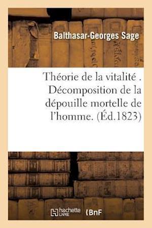 Bog, paperback Theorie de La Vitalite . Decomposition de La Depouille Mortelle de L'Homme. Iteratives Annotations af Balthasar-Georges Sage