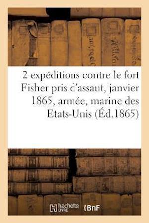 Bog, paperback 2 Expeditions Contre Le Fort Fisher Pris D'Assaut Le 16 Janvier 1865, Armee, Marine Des Etats-Unis af J. Correard
