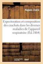 Expectoration Et Composition Des Crachats Dans Les Diverses Maladies de L'Appareil Respiratoire af Hugues Chatin