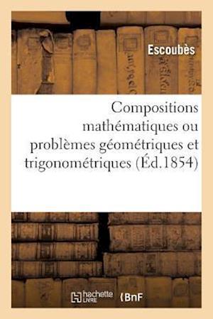 Bog, paperback Compositions Mathematiques Ou Problemes Geometriques Et Trigonometriques, Resolus