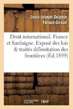 Bog, paperback Droit International. France Et Sardaigne. Expose Des Lois Et Traites, Delimitation Des Frontieres af Louis-Joseph-Delphin Feraud-Giraud