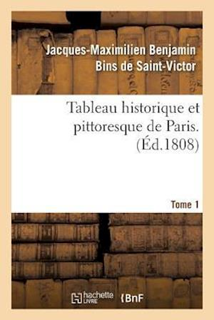 Bog, paperback Tableau Historique Et Pittoresque de Paris. Tome 1 af De Saint-Victor-J-M