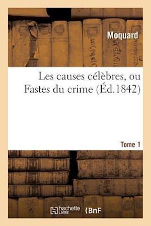 Bog, paperback Les Causes Celebres, Ou Fastes Du Crime. Tome 1 af Moquard