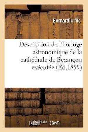 Bog, paperback Description de L'Horloge Astronomique de La Cathedrale de Besancon Executee Par Bernardin Fils af Bernardin Fils