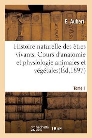 Bog, paperback Histoire Naturelle Des Etres Vivants. Cours D'Anatomie Et Physiologie Animales Et Vegetales Tome 1