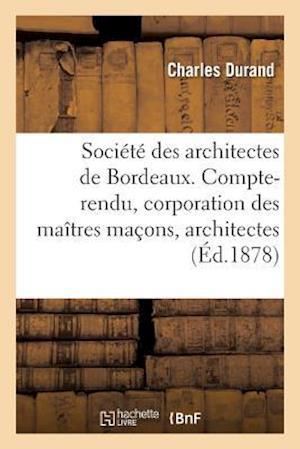 Bog, paperback Societe Des Architectes de Bordeaux. Compte-Rendu. La Corporation Des Maitres Macons Et Architectes