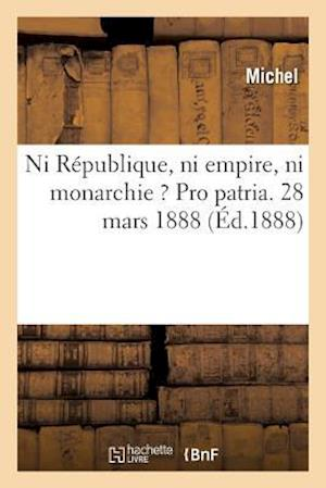 Bog, paperback Ni Republique, Ni Empire, Ni Monarchie ? Pro Patria. af Michel