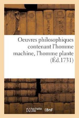 Bog, paperback Oeuvres Philosophiques Contenant L'Homme Machine, L'Homme Plante Traite de L'Ame, L'Art de Jouir af Offroy De La Mettrie-J