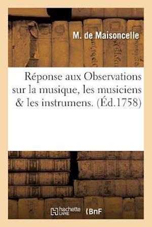 Bog, paperback Reponse Aux Observations Sur La Musique, Les Musiciens & Les Instrumens. af De Maisoncelle-M