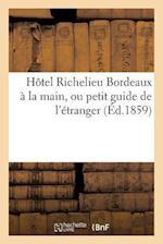 Hotel Richelieu Bordeaux a la Main, Ou Petit Guide de L'Etranger af Impr De J. Delmas
