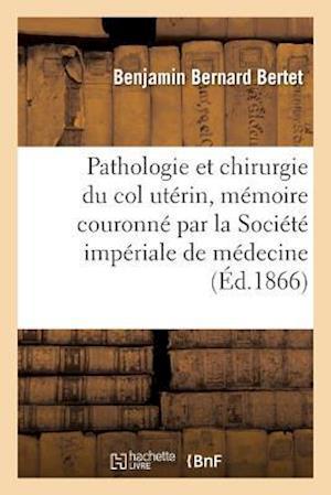 Bog, paperback Pathologie Et Chirurgie Du Col Uterin, Memoire Couronne Par La Societe Imperiale de Medecine af Benjamin Bernard Bertet