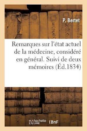 Bog, paperback Remarques Sur L'Etat Actuel de La Medecine, Considere En General. Suivi de Deux Memoires Ecrits af P. Bertet