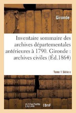 Bog, paperback Inventaire Sommaire Des Archives Departementales Anterieures a 1790. Tome 1 Serie C af Gironde