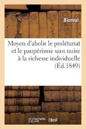Bog, paperback Moyen D'Abolir Le Proletariat Et Le Pauperisme Sans Nuire a la Richesse Individuelle