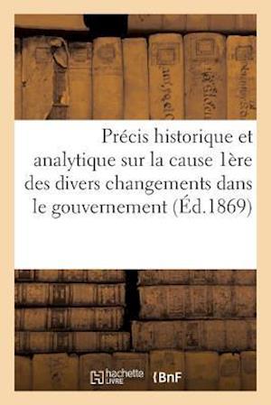 Bog, paperback Precis Historique Et Analytique Sur La Cause Premiere Des Divers Changements Du Gouvernement af Sans Auteur