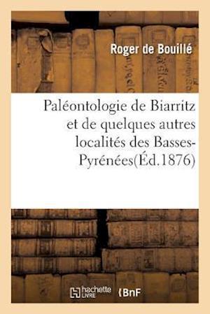 Bog, paperback Paleontologie de Biarritz Et de Quelques Autres Localites Des Basses-Pyrenees af De Bouille-R