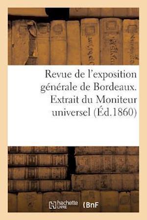 Bog, paperback Revue de L'Exposition Generale de Bordeaux. Extrait Du Moniteur Universel af Imp De E. Thunot Et Ce