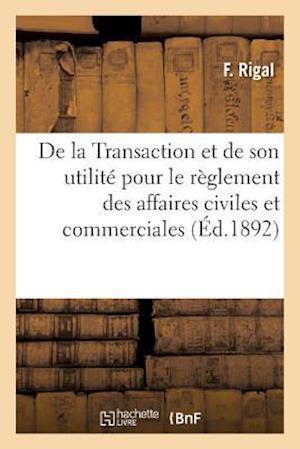 Bog, paperback de La Transaction Et de Son Utilite Pour Le Reglement Des Affaires Civiles Et Commerciales af F. Rigal