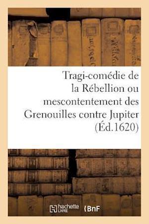 Bog, paperback Tragi-Comedie de La Rebellion Ou Mescontentement Des Grenouilles Contre Jupiter af A. Cousturier