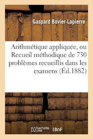 Bog, paperback Arithmetique Appliquee, Ou Recueil Methodique de 730 Problemes Recueillis Dans Les Examens