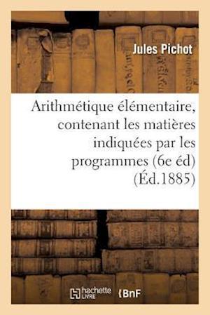 Bog, paperback Arithmetique Elementaire, Contenant Les Matieres Indiquees Par Les Programmes Du 22 Janvier 1885
