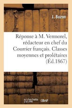 Bog, paperback Reponse A M. Vermorel, Redacteur En Chef Du Courrier Francais. Classes Moyennes Et Proletaires