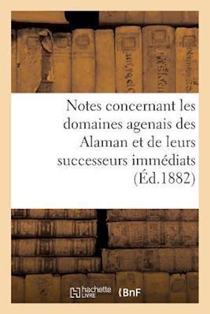 Bog, paperback Notes Concernant Les Domaines Agenais Des Alaman Et de Leurs Successeurs Immediats