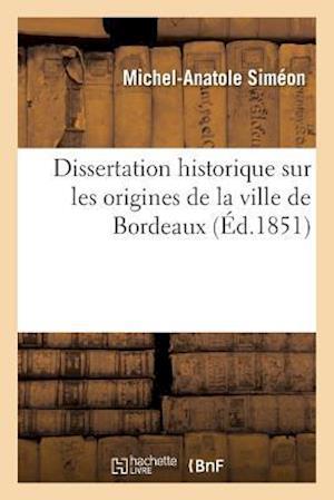 Bog, paperback Dissertation Historique Sur Les Origines de La Ville de Bordeaux