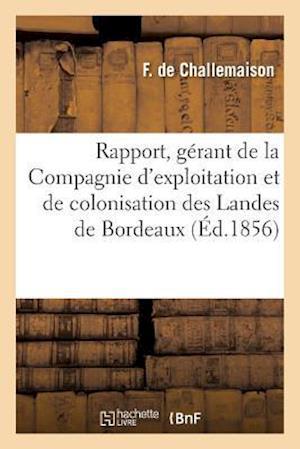 Bog, paperback Rapport Du Gerant de La Compagnie D'Exploitation Et de Colonisation Des Landes de Bordeaux af De Challemaison-F