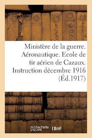 Ministere de La Guerre. Aeronautique. Ecole de Tir Aerien de Cazaux. Instruction 1er Decembre 1916 af Impr De Gounouilhou