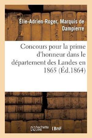 Concours Pour La Prime D'Honneur Dans Le Departement Des Landes En 1865. Memoire af De Dampierre-E-A-R