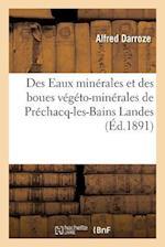 Des Eaux Minerales Et Des Boues Vegeto-Minerales de Prechacq-Les-Bains Landes af Alfred Darroze