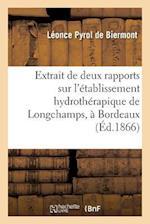 Extrait de Deux Rapports Sur L'Etablissement Hydrotherapique de Longchamps, a Bordeaux af Pyrol De Biermont-L