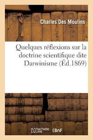 Quelques Reflexions Sur La Doctrine Scientifique Dite Darwinisme af Des Moulins-C