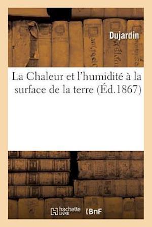Bog, paperback La Chaleur Et L'Humidite a la Surface de La Terre af Dujardin