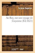 Au Roy, Sur Son Voyage de Guyenne af Scipion Duperier